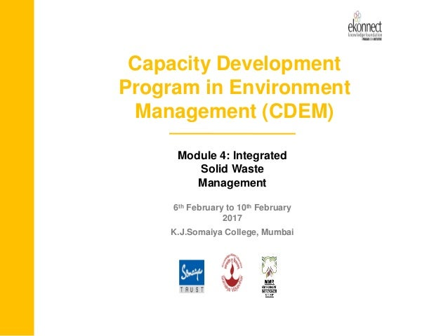 Capacity Development Program in Environment Management (CDEM) Module 4: Integrated Solid Waste Management 6th February to ...