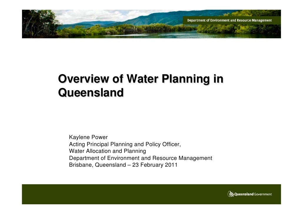 Overview of Water Planning inQueensland Kaylene Power Acting Principal Planning and Policy Officer, Water Allocation and P...