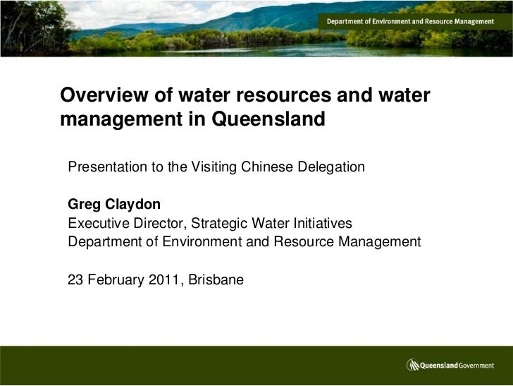 Overview of water resources and watermanagement in QueenslandPresentation to the Visiting Chinese DelegationGreg ClaydonEx...