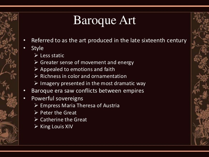 Baroque Art• Referred to as the art produced in the late sixteenth century• Style       Less static       Greater sense ...