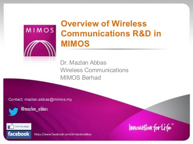 Dr. Mazlan Abbas Wireless Communications MIMOS Berhad Overview of Wireless Communications R&D in MIMOS Contact: mazlan.abb...