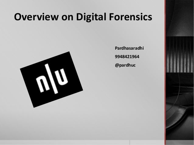 Overview on Digital Forensics Pardhasaradhi 9948421964 @pardhuc