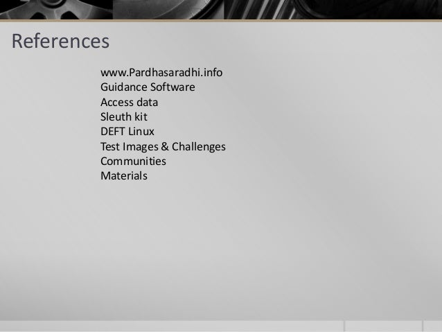 References www.Pardhasaradhi.info Guidance Software Access data Sleuth kit DEFT Linux Test Images & Challenges Communities...