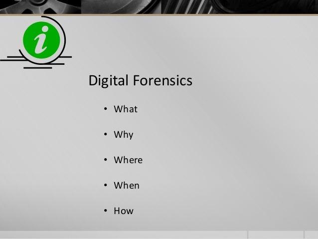 Digital Forensics • What • Why • Where • When • How