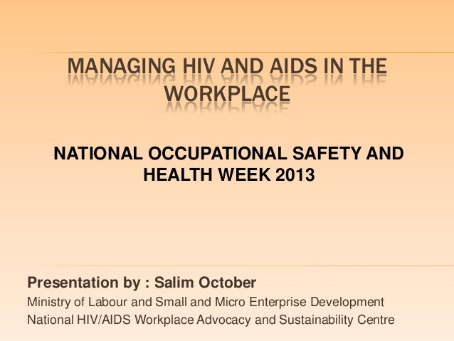 MANAGING HIV AND AIDS IN THEWORKPLACEPresentation by : Salim OctoberMinistry of Labour and Small and Micro Enterprise Deve...