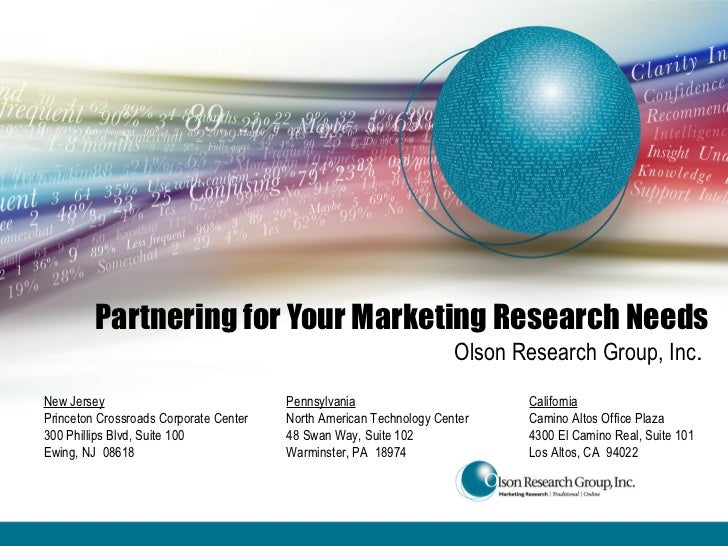 Partnering for Your Marketing Research Needs Olson Research Group, Inc . New Jersey Princeton Crossroads Corporate Center ...