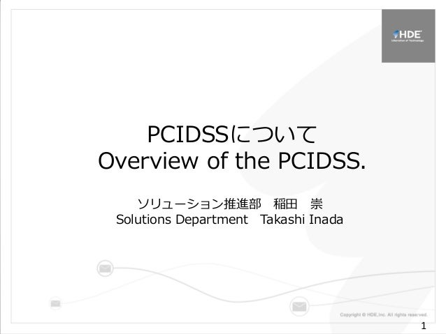 1 1 PCIDSSについて Overview of the PCIDSS. ソリューション推進部 稲田 崇 Solutions Department Takashi Inada