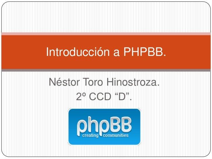 "Introducción a PHPBB.Néstor Toro Hinostroza.     2º CCD ""D""."