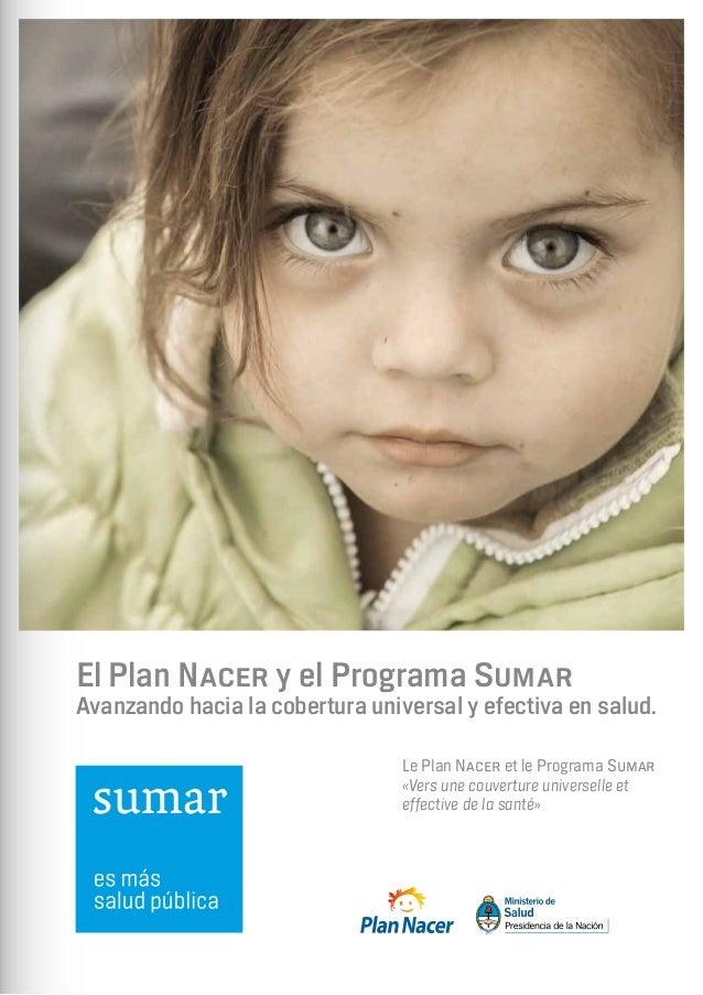 Página 1 El Plan Nacer y el Programa Sumar Avanzando hacia la cobertura universal y efectiva en salud. Le Plan Nacer et le...