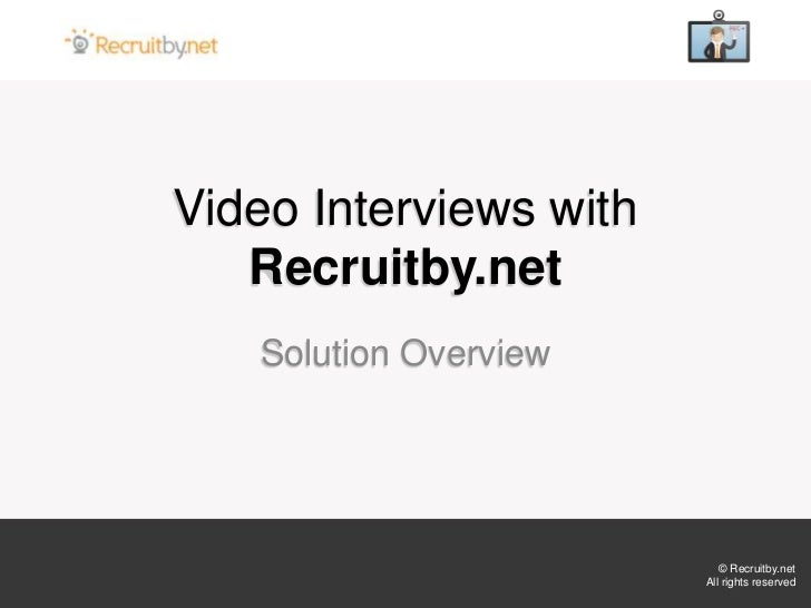 Video Interviews with   Recruitby.net   Solution Overview                           © Recruitby.net                       ...