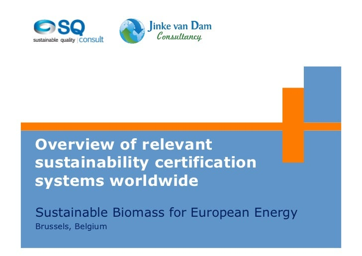 Overview of relevantsustainability certificationsystems worldwideSustainable Biomass for European EnergyBrussels, Belgium