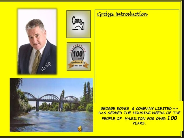 Greigs Introduction GEORGE BOYES & COMPANY LIMITED REAA HAS SERVED THE HOUSING NEEDS OF THE PEOPLE OF HAMILTON FOR OVER 10...