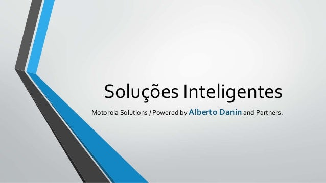Soluções Inteligentes Motorola Solutions / Powered by Alberto Danin and Partners.