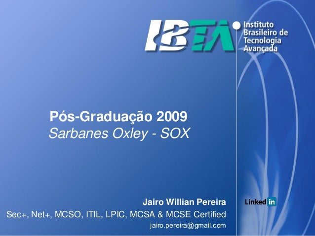 Pós-Graduação 2009          Sarbanes Oxley - SOX                                Jairo Willian PereiraSec+, Net+, MCSO, ITI...