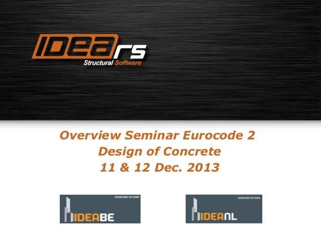 Overview Seminar Eurocode 2 Design of Concrete 11 & 12 Dec. 2013
