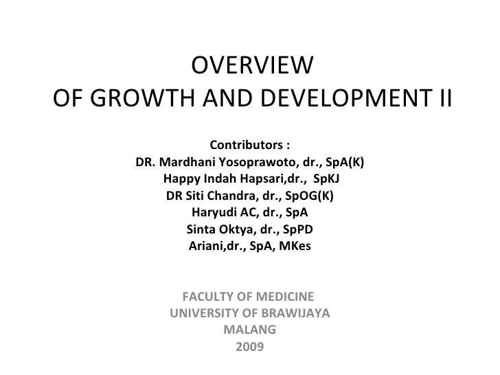OVERVIEW OF GROWTH AND DEVELOPMENT II Contributors : DR. Mardhani Yosoprawoto, dr., SpA(K) Happy Indah Hapsari,dr.,  SpKJ ...