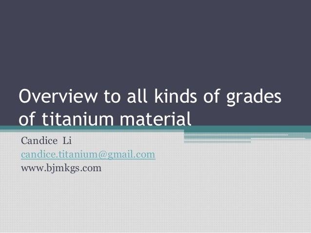 Overview to all kinds of gradesof titanium materialCandice Licandice.titanium@gmail.comwww.bjmkgs.com