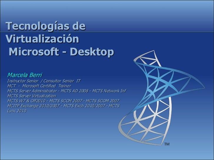 Tecnologías deVirtualizaciónMicrosoft - DesktopMarcela BerriInstructor Senior / Consultor Senior ITMCT - Microsoft Certifi...