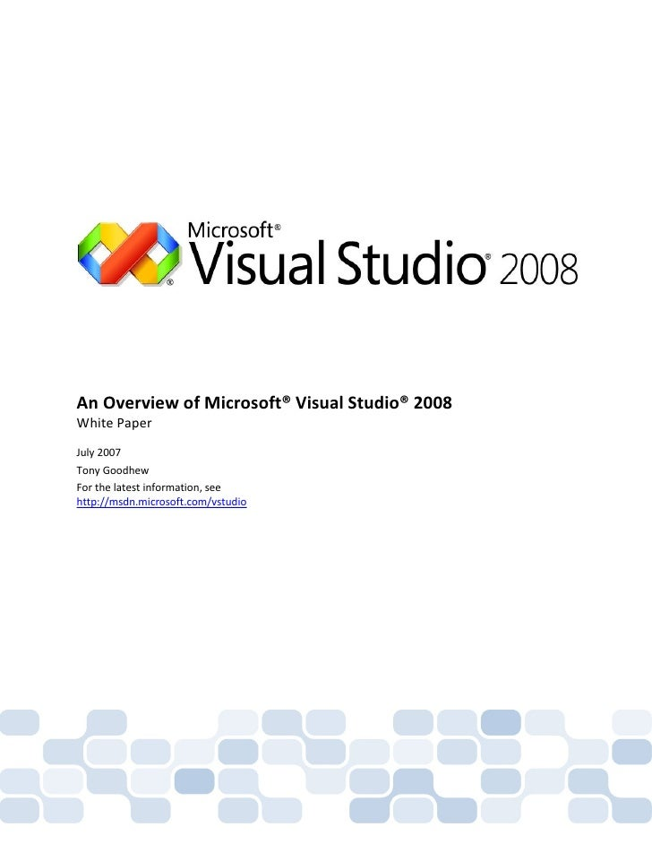 An Overview of Microsoft® Visual Studio® 2008 White Paper July 2007 Tony Goodhew For the latest information, see http://ms...