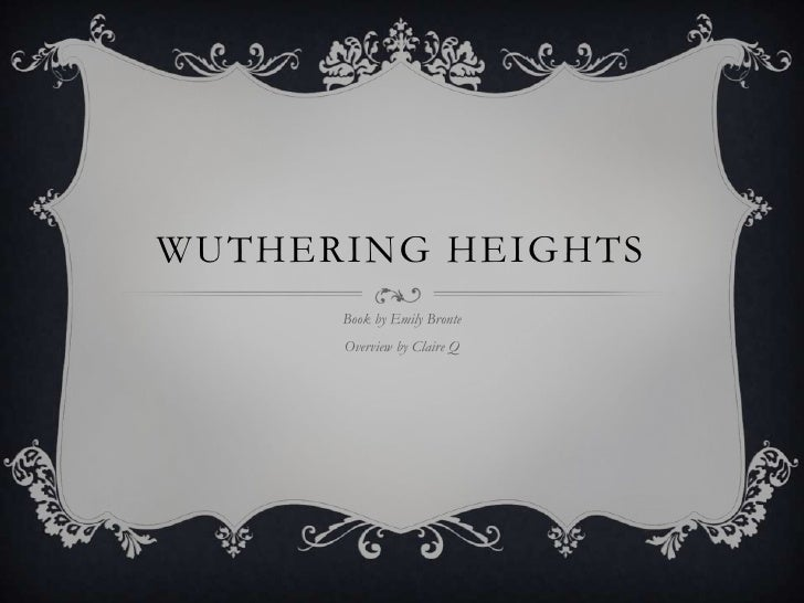 WUTHERING HEIGHTS      Book by Emily Bronte      Overview by Claire Q