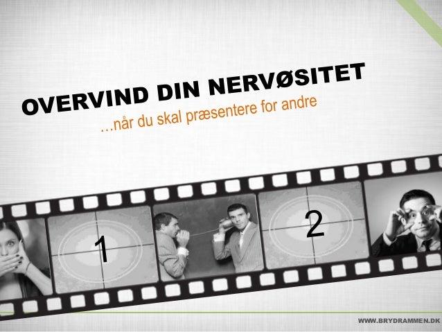 Overvind din nervøsitet Når du skal præsentere  WWW.BRYDRAMMEN.DK