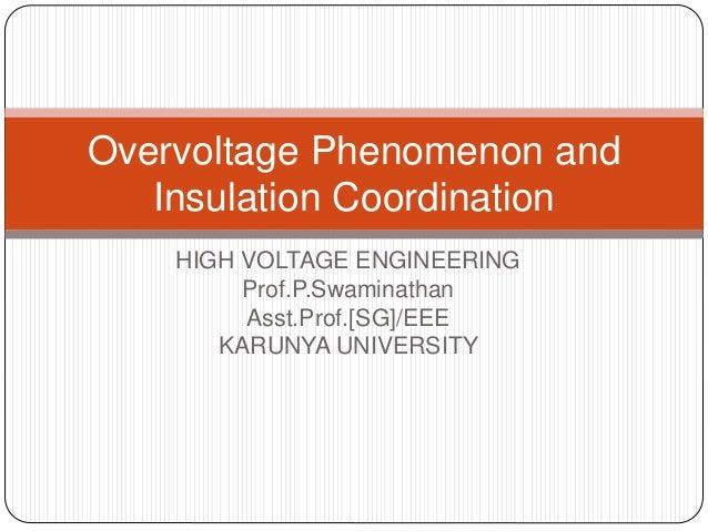 HIGH VOLTAGE ENGINEERING Prof.P.Swaminathan Asst.Prof.[SG]/EEE KARUNYA UNIVERSITY Overvoltage Phenomenon and Insulation Co...