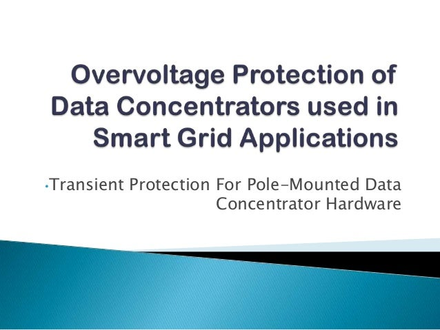 •Transient   Protection For Pole-Mounted Data                        Concentrator Hardware