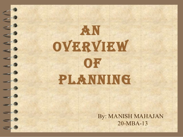 An overview of plAnning By: MANISH MAHAJAN 20-MBA-13