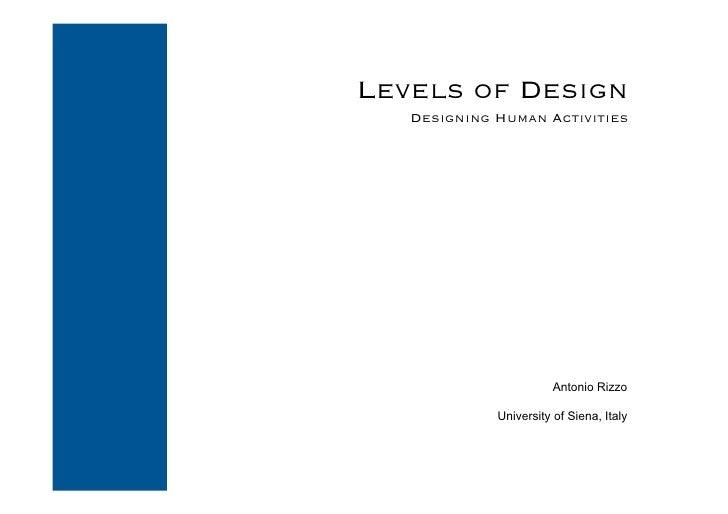 Levels of Design    Designing Human Activities                             Antonio Rizzo               University of Siena...