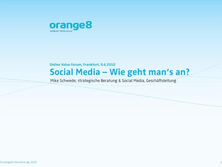 "Online Value Forum, Frankfurt, 9.6.2010                                   Social Media – Wie geht man""s an?               ..."