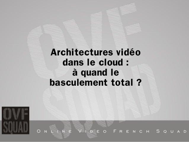 Architectures vidéo  dans le cloud :  à quand le  basculement total ?