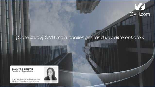 [Case study] OVH main challenges and key differentiators Houria TAIR- CHAUVIN houria.tair@gmail.com Sales, Marketing & Str...