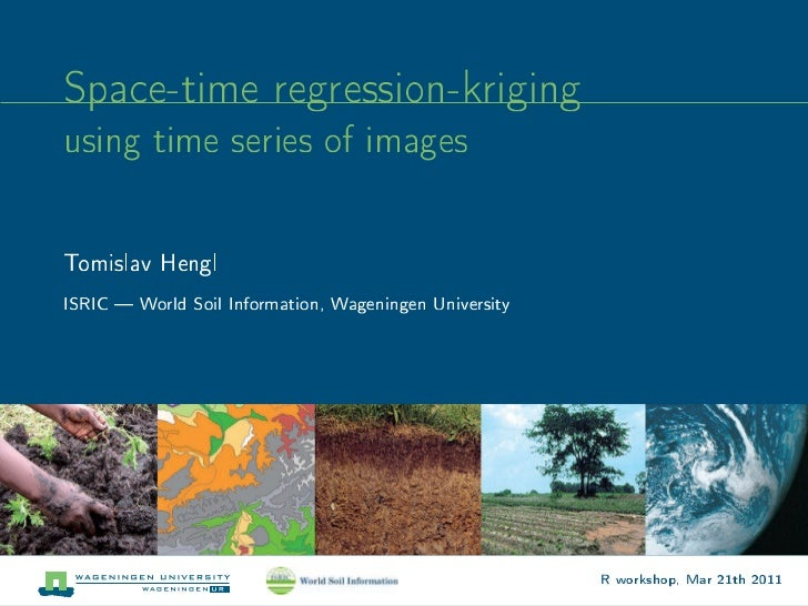 Space-time regression-krigingusing time series of imagesTomislav HenglISRIC  World Soil Information, Wageningen University...