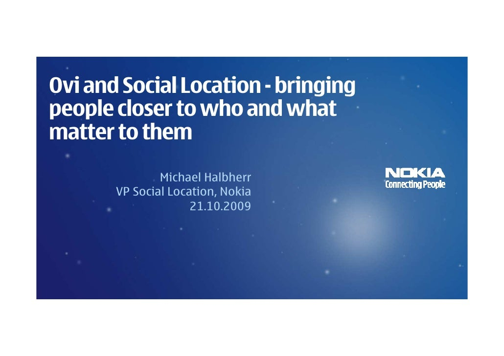 Ovi and Social Location - bringing people closer to who and what matter to them                Michael Halbherr        VP ...