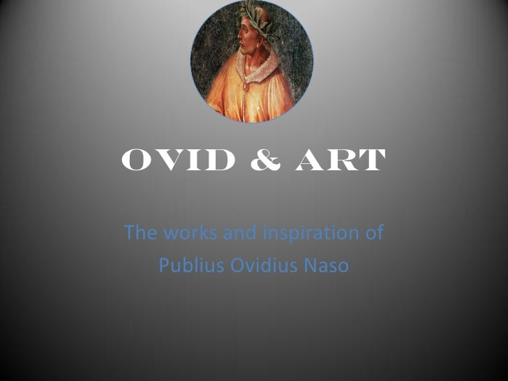Ovid & Art  The works and inspiration of    Publius Ovidius Naso