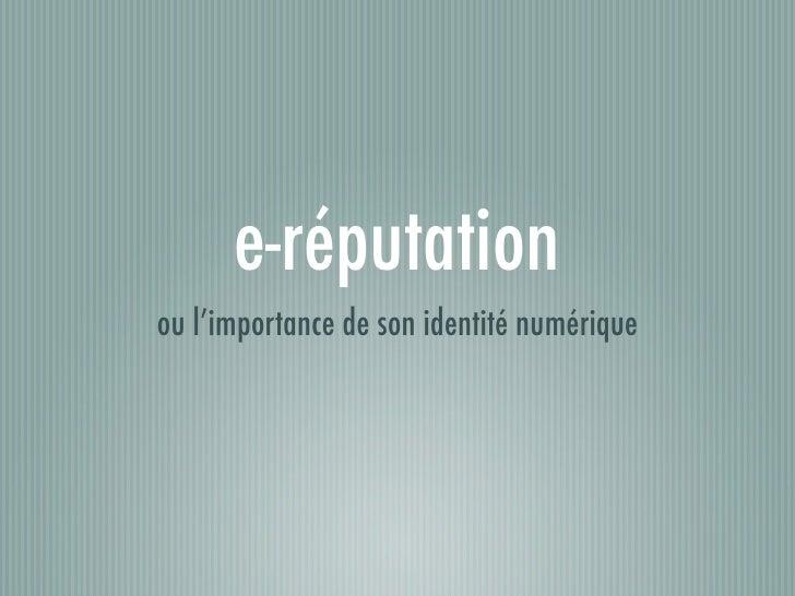 e-réputation, ou l'importance de son identité numérique