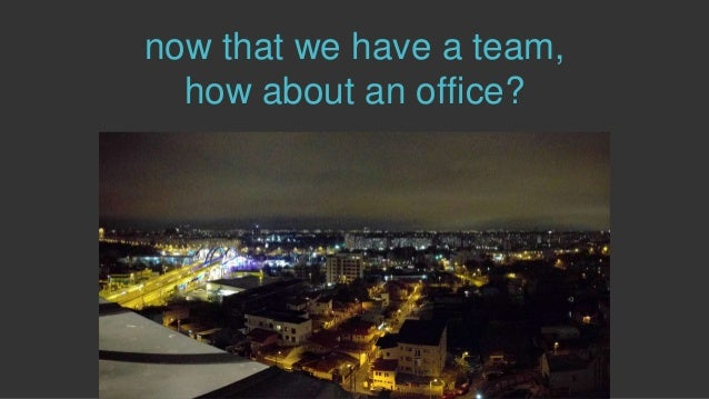 now that we have a team, how about an office?