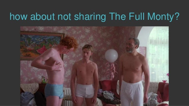 how about not sharing The Full Monty?