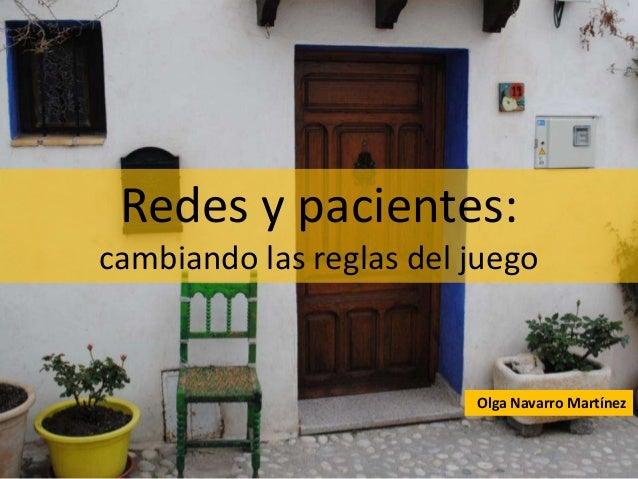 Redes y pacientes:cambiando las reglas del juegoOlga Navarro Martínez