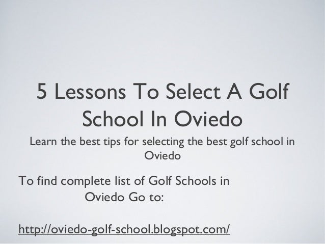 5 Lessons To Select A GolfSchool In OviedoLearn the best tips for selecting the best golf school inOviedoTo find complete ...