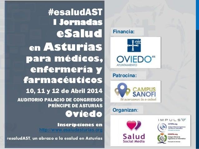 #esaludAST I Jornadas eSalud en Asturias para médicos, enfermería y farmacéuticos 10, 11 y 12 de Abril 2014 AUDITORIO PALA...