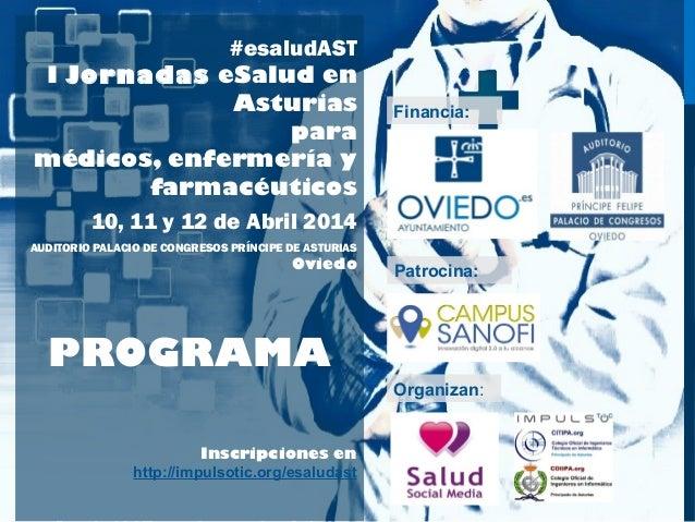 #esaludAST I Jornadas eSalud en Asturias para médicos, enfermería y farmacéuticos 10, 11 y 12 de Abril 2014  Financia:  AU...