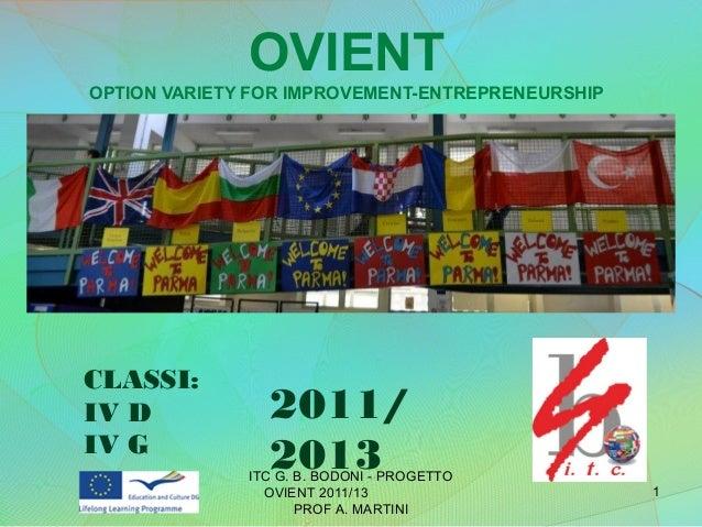 OVIENTOPTION VARIETY FOR IMPROVEMENT-ENTREPRENEURSHIPITC G. B. BODONI - PROGETTOOVIENT 2011/13PROF A. MARTINI1CLASSI:IV DI...