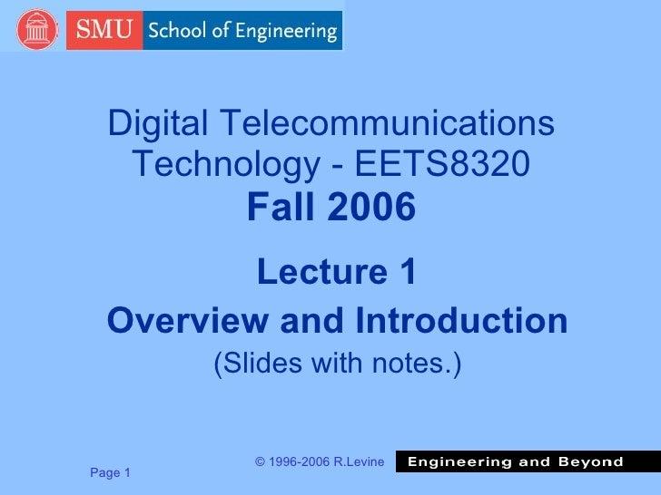 Digital Telecommunications Technology - EETS8320 Fall 2006 <ul><li>Lecture 1 </li></ul><ul><li>Overview and Introduction <...