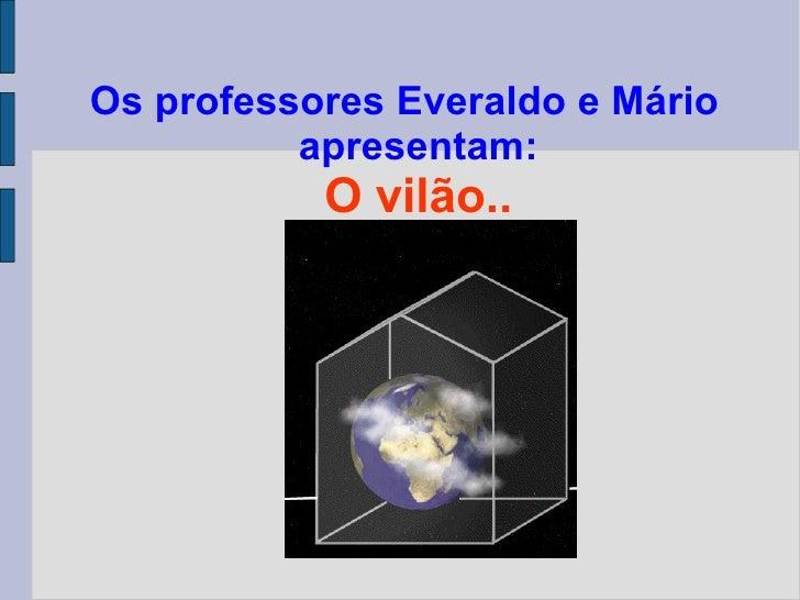 Os professores Everaldo e Mário apresentam: O vilão..