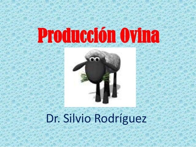 Producción Ovina  Dr. Silvio Rodríguez