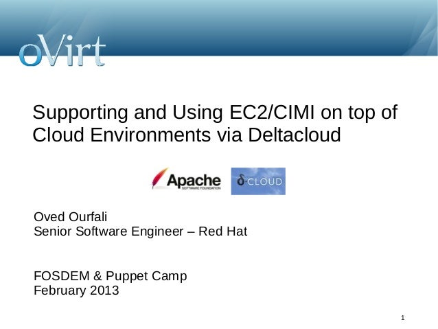 Supporting and Using EC2/CIMI on top ofCloud Environments via DeltacloudOved OurfaliSenior Software Engineer – Red HatFOSD...