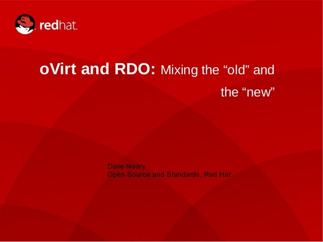 """1 oVirt and RDO: Mixing the """"old"""" and the """"new"""" Dave Neary Open Source and Standards, Red Hat"""