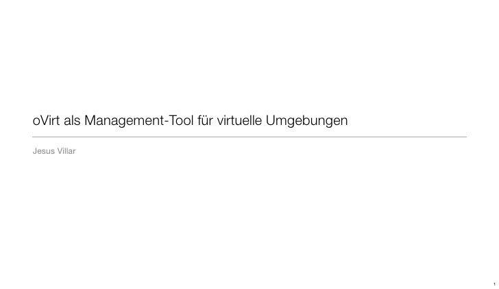 oVirt als Management-Tool für virtuelle Umgebungen  Jesus Villar                                                          1