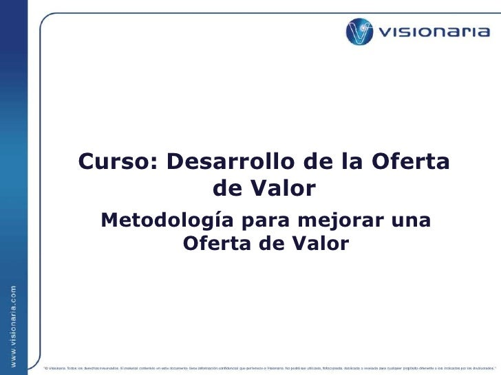 Curso: Desarrollo de la Oferta de Valor<br />Metodología para mejorar una<br />Oferta de Valor<br />
